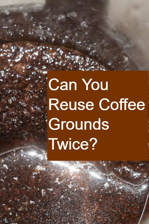 Can You Reuse Coffee Grounds Twice Pin