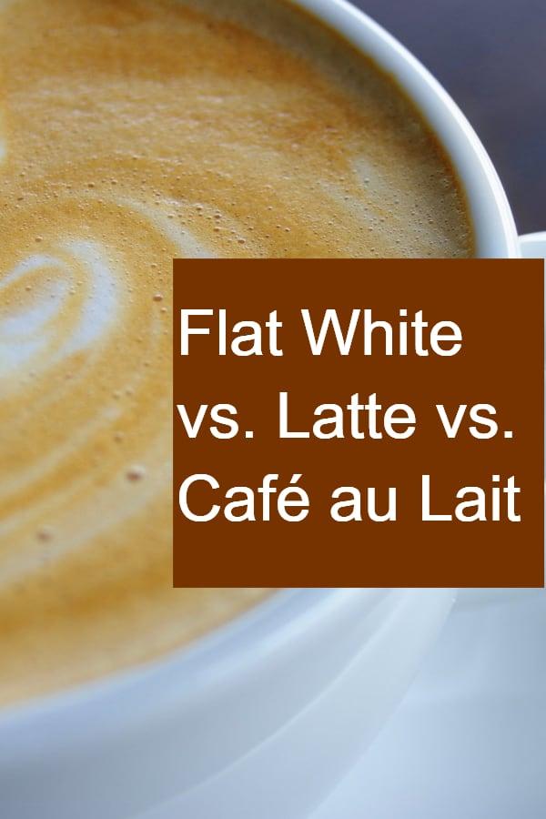 Flat White vs. Latte vs. Cafe au Lait - Pin