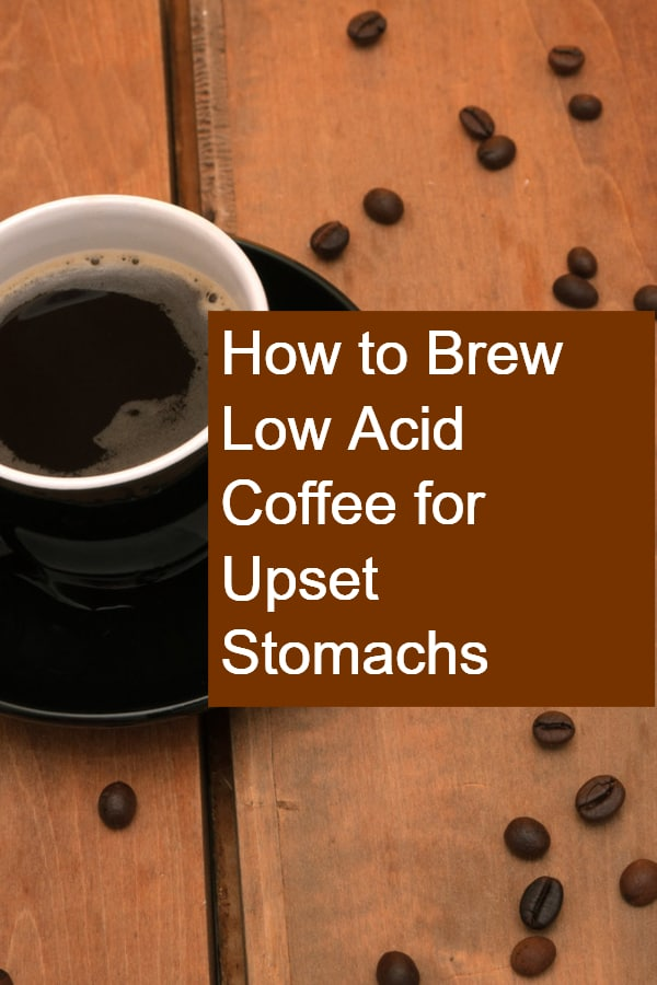 How to Brew Coffee that's low in acid for Upset Stomachs