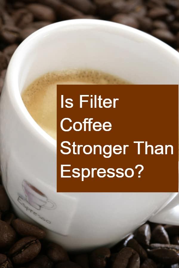 Is Filter Coffee Stronger Than Espresso - Pin