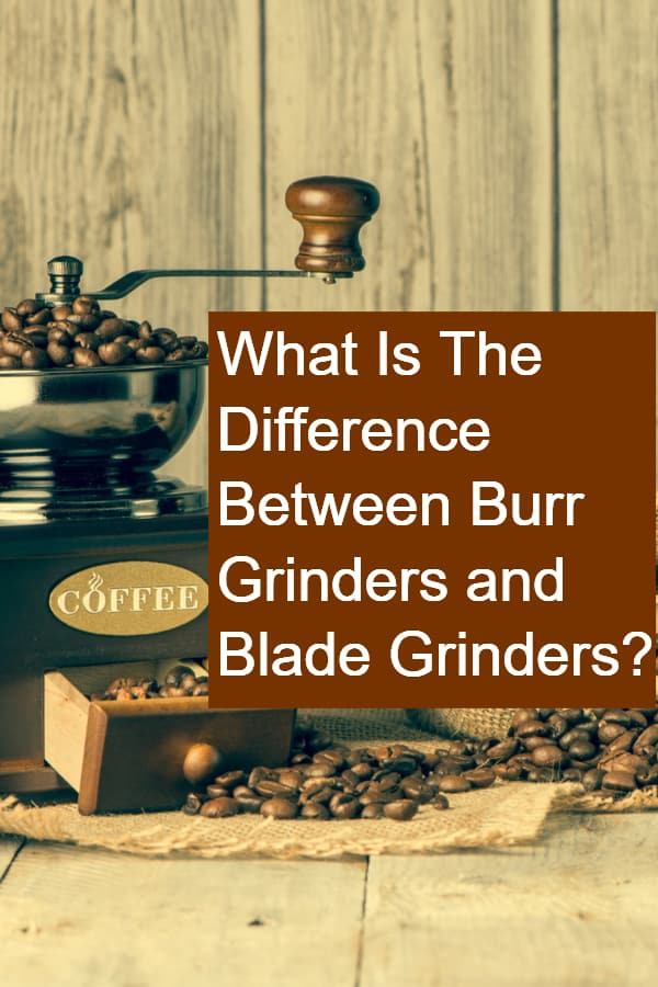 What Is The Difference Between Burr Grinders and Blade Grinders Pin