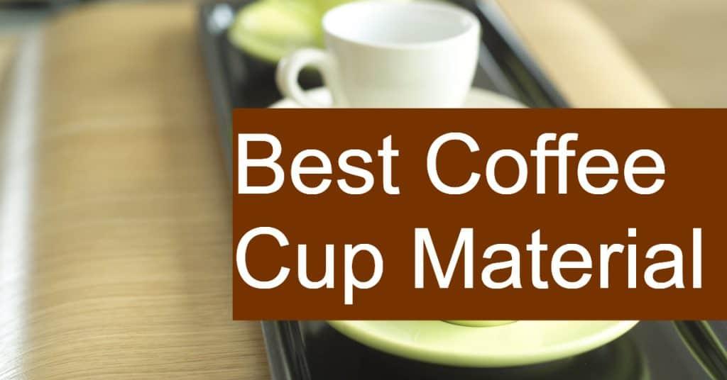 Best Coffee Cup Material Ceramic Vs Glass Steel Plastic