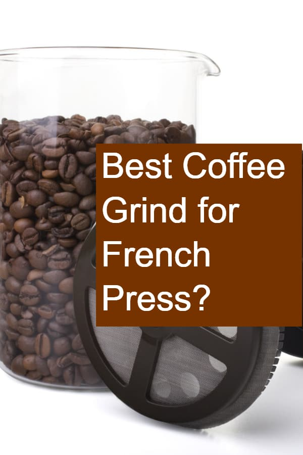 What coffee grind do you need for your French Press?