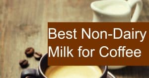 What is the best non-dairy milk for your coffee?