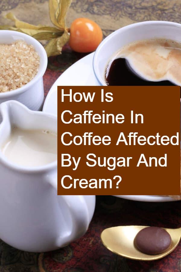 Do Sugar and Cream affect the caffeine in coffee?
