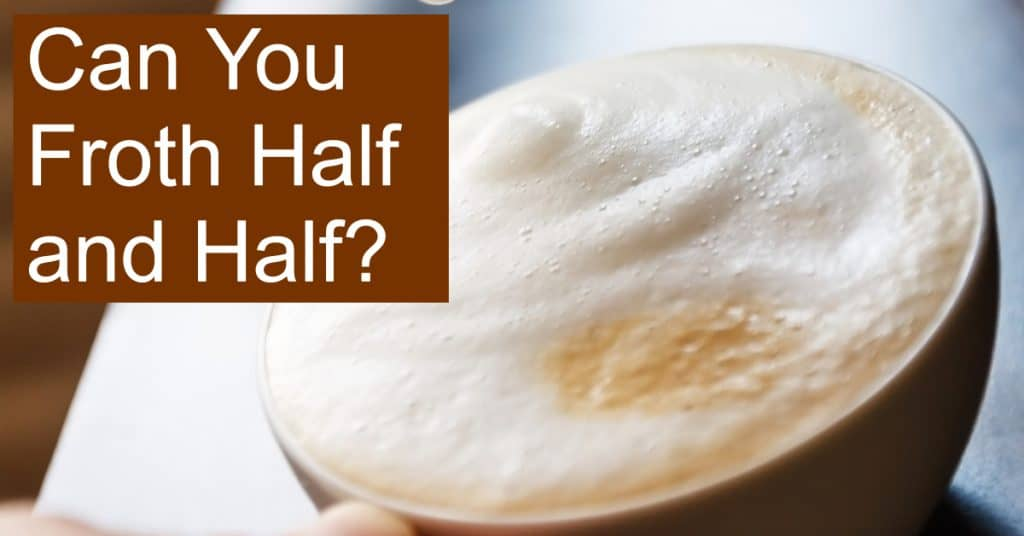 Is it possible to froth half and half? What coffee drinks can you use it in?