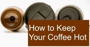 All the different ways that allow you to keep your coffee hot !