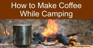 Making Coffee While Camping