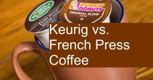Comparing the French Press with Keurig K-Cup Coffee
