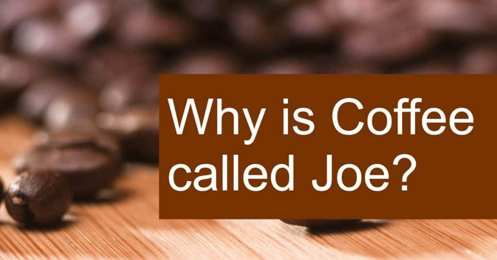 How come that some people call coffee Joe?