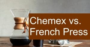 Comparing French Press and Chemex Coffee Brewing