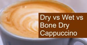 What is the difference between wet, dry and bone-dry cappuccino?