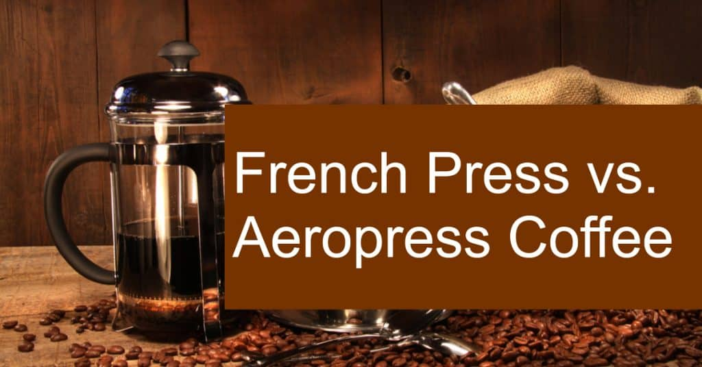 Comparing Coffee made with an Aeropress vs. French Press