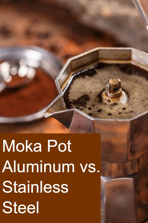 Is Aluminum or Stainless Steel better for a Moka Pot?