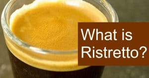 What is Ristretto? How is this Espresso drink made?