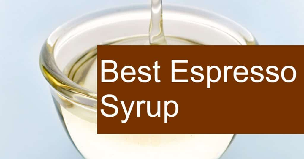 Finding the Best Syrup for your Espresso and Coffee
