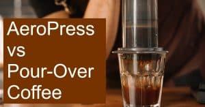 Pour-Over vs AeroPress Coffee