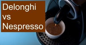 Evaluating the differences between Nespresso and De'Longhi espresso and coffee makers