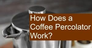 How does a Coffee Percolator Work?