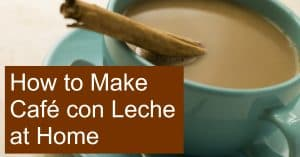 How to Make Cafe con Leche at Home