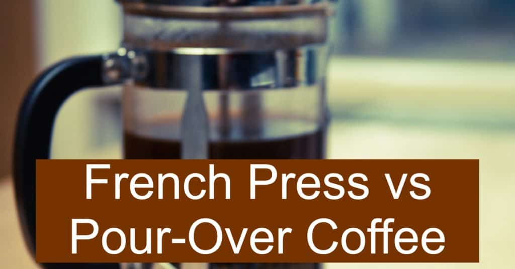 French Press vs Pour-Over Coffee