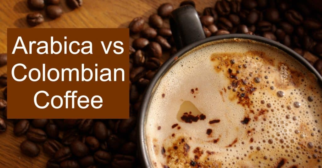 Arabica vs Colombian Coffee